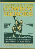 Last of the Cowboy Heroes The Westerns of Randolph Scott, Joel McCrea, and Audie Murphy
