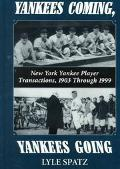 Yankees Coming, Yankees Going New York Yankee Player Transactions, 1903 Through 1999