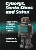 Cyborgs, Santa Claus and Satan Science Fiction, Fantasy and Horror Films Made for Television