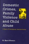 Domestic Crimes, Family Violence and Child Abuse A Study of Contemporary American Society