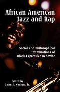 African American Jazz and Rap Social and Philosophical Examinations of Black Expressive Beha...