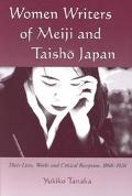 Women Writers of Meiji and Taisho Japan Their Lives, Works and Critical Reception, 1868-1926