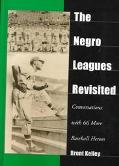 Negro Leagues Revisited Conversations With 66 More Baseball Heroes