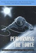Performing the Force Essays on Immersion into Science-Fiction, Fantasy and Horror Environments