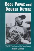 Cool Papas and Double Duties The All-Time Greats of the Negro Leagues