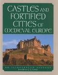 Castles and Fortified Cities of Medieval Europe An Illustrated History