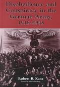 Disobedience and Conspiracy in the German Army 1918-1945 By Robert B. Kane ; With a Foreword...