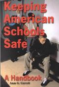 Keeping American Schools Safe A Handbook for Parents, Students, Educators, Law Enforcement P...