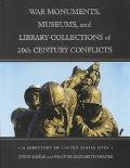 War Monuments, Museums and Library Collections of 20th Century Conflicts A Directory of Unit...
