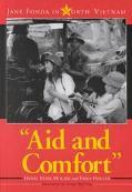 Aid and Comfort Jane Fonda in North Vietnam