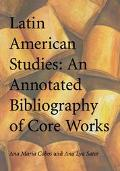 Latin American Studies An Annotated Biliography of Core Works