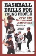 Baseball Drills for Young People Over 150 Games and Activities
