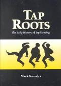 Tap Roots The Early History of Tap Dancing