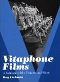 Vitaphone Films A Catalogue of the Features and Shorts