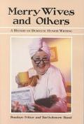 Merry Wives and Others A History of Domestic Humor Writing