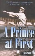 Prince at First The Fictional Autobiography of Baseball's Hal Chase