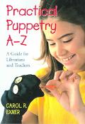 Practical Puppetry Az A Guide For Librarians And Teachers