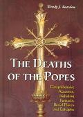 Deaths of the Popes Comprehensive Accounts, Including Funerals, Burial Places and Epitaphs