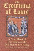 Crowning of Louis A New Metrical Translation of the Old French Verse Epic