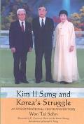 Kim Il Sung and Korea's Struggle An Unconventional Firsthand History