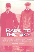 Race to the Sky The Wright Brothers Versus the United States Government