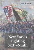 New York's Fighting Sixty-Ninth A Regimental History of Service in the Civil War's Irish Bri...