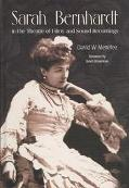 Sarah Bernhardt in the Theatre of Films and Sound Recordings