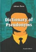 Dictionary of Pseudonyms 11,000 Assumed Names and Their Origins