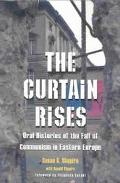 Curtain Rises Oral Histories of the Fall of Communism in Eastern Europe