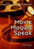 Movie Moguls Speak Interviews With Top Film Producers