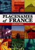 Placenames of France Over 4,000 Towns, Villages, Natural Features, Regions and Departments