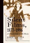 Silent Films 1877-1996 A Critical Guide To 646 Movies