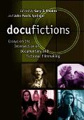 Docufictions Essays On The Intersection Of Documentary And Fictional Filmmaking