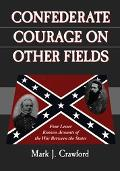 Confederate Courage on Other Fields Four Lesser Known Accounts of the War Between the States