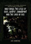Holy Bingo, the Lingo of Eden, Jumpin' Jehosophat And the Land of Nod A Dictionary of the Na...