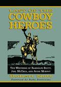 Last Of The Cowboy Heroes The Westerns Of Randolph Scott, Joel Mccrea, And Audie Murphy.