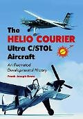 Helio Courier Ultra C/STOL Aircraft An Illustrated Developmental History