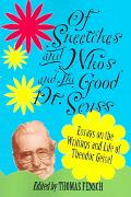 Of Sneetches And Whos And the Good Dr. Seuss Essays on the Writings And Life of Theodor Geisel