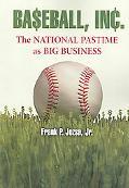 Baseball, Inc. The National Pastime as Big Business