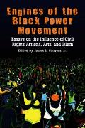 Engines of the Black Power Movement Essays on the Influence of Civil Rights Actions, Arts, A...