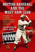 British Baseball And the West Ham Club History of a 1930s Professional Team in East London