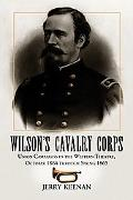 Wilson's Cavalry Corps Union Campaigns in the Western Theatre, October 1864 Through Spring 1865