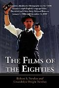 Films of the Eighties A Complete, Qualitative Filmography to over 3400 Feature-length Englis...