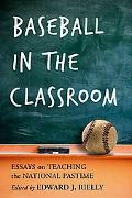 Baseball in the Classroom Essays on Teaching the National Pastime