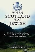 When Scotland Was Jewish DNA Evidence, Archeology, Analysis of Migrations, And Public And Fa...