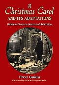 Christmas Carol And Its Adaptations A Critical Examination of Dickens's Story And Its Produc...