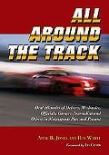 All Around the Track Oral Histories of Drivers, Mechanics, Officials, Owners, Journalists an...