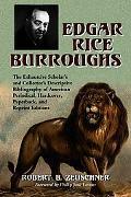 Edgar Rice Burroughs The Exhaustive Scholar's and Collector's Descriptive Bibliography of Am...