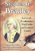 Stephen R. Bradley: Letters of a Revolutionary War Patriot and Vermont Senator