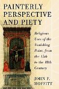 Painterly Perspective and Piety: Religious Uses of the Vanishing Point, from the 15th to the...